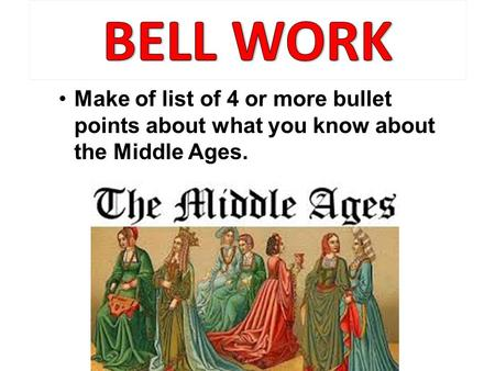 Make of list of 4 or more bullet points about what you know about the Middle Ages.