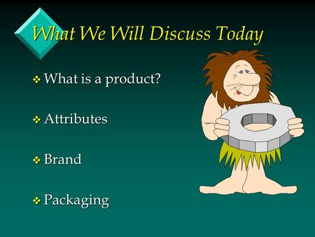 What We Will Discuss Today v What is a product? v Attributes v Brand v Packaging.