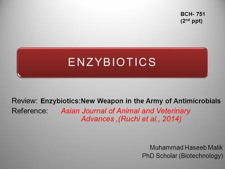ENZYBIOTICS Review: Enzybiotics:New Weapon in the Army of Antimicrobials Reference: Asian Journal of Animal and Veterinary Advances,(Ruchi et al., 2014)