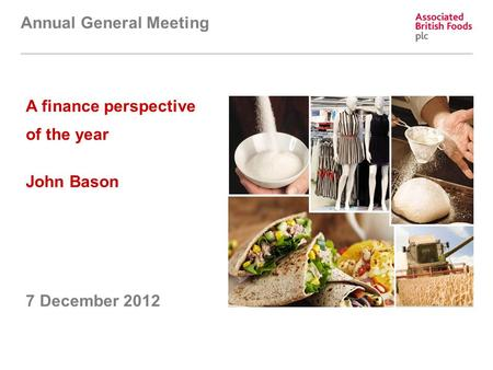 A finance perspective of the year John Bason 7 December 2012 Annual General Meeting.
