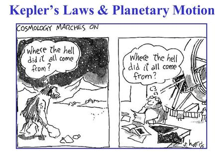 Kepler's Laws & Planetary Motion. German astronomer (1571 – 1630) Spent most of his career tediously analyzing huge amounts of observational data (most.