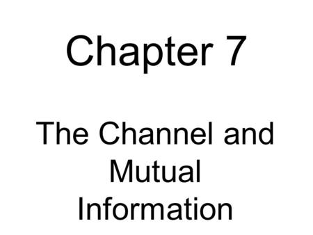 Chapter 7 The Channel and Mutual Information. Information Through a Channel alphabet of symbols sent a1::aqa1::aq A b1::bsb1::bs B alphabet of symbols.