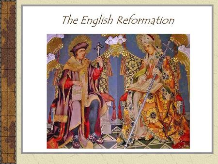 The English Reformation. Reaction in England to the Reformation 1520s: Martin Luther and other reformers active in Europe In England, many are upset with.