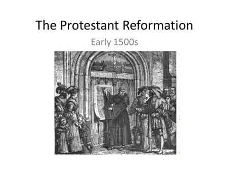 The Protestant Reformation Early 1500s. What was the state of Catholicism in the 1400s? Financial corruption, Abuse of power, Immorality Raise taxes on.