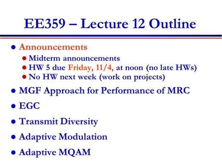 EE359 – Lecture 12 Outline Announcements Midterm announcements HW 5 due Friday, 11/4, at noon (no late HWs) No HW next week (work on projects) MGF Approach.