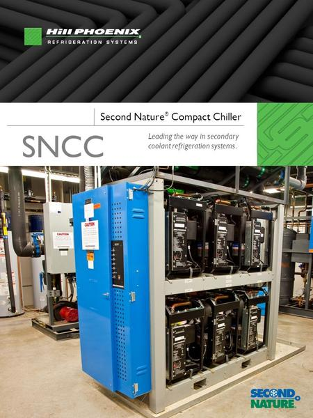 Second Nature ® Compact Chiller Leading the way in secondary coolant refrigeration systems. SNCC.