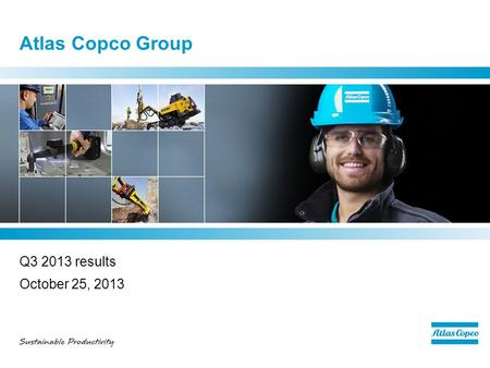 Atlas Copco Group Q3 2013 results October 25, 2013.