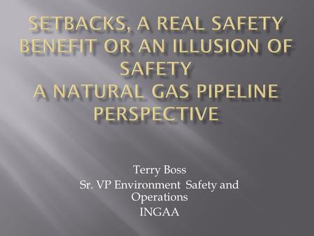 Terry Boss Sr. VP Environment Safety and Operations INGAA.