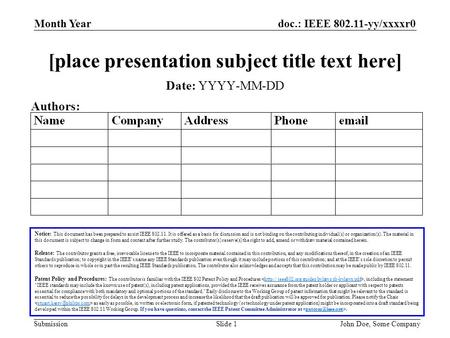 Doc.: IEEE 802.11-yy/xxxxr0 Submission Month Year John Doe, Some CompanySlide 1 [place presentation subject title text here] Notice: This document has.
