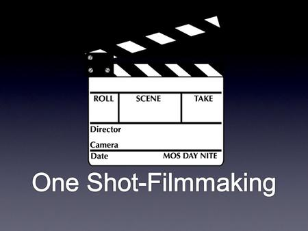 What is a One Shot? A complete story told in one continuous shot. No Edits Planning is the critical key Complicated in planning yet simple in execution.