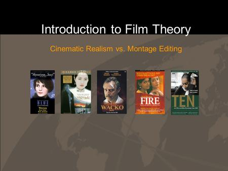 Introduction to Film Theory Cinematic Realism vs. Montage Editing.