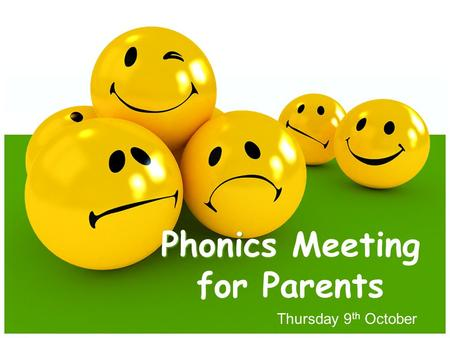 Thursday 9 th October Phonics Meeting for Parents.