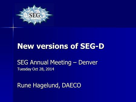New versions of SEG-D SEG Annual Meeting – Denver Tuesday Oct 28, 2014 Rune Hagelund, DAECO.