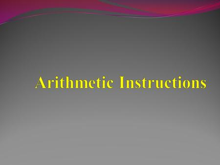Introduction Arithmetic instructions are used to perform arithmetic operation such as Addition Subtraction Multiplication Division These operations can.