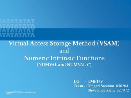 1 Copyright © 2011 Tata Consultancy Services Limited Virtual Access Storage Method (VSAM) and Numeric Intrinsic Functions (NUMVAL and NUMVAL-C) LG - TMF148.