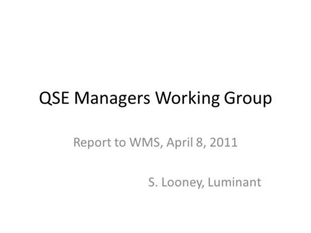 QSE Managers Working Group Report to WMS, April 8, 2011 S. Looney, Luminant.
