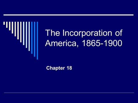 The Incorporation of America, 1865-1900 Chapter 18.