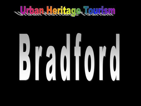 The Rebranding Strategy: Bradford used to be the 'wool' capital of the world. However with the decline of the wool industry, Bradford struggled to replace.