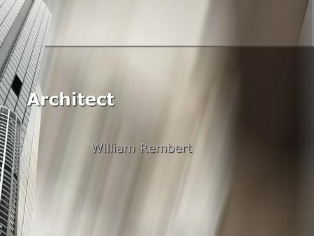 Architect William Rembert. What is this job like? This is a job where you must be able to listen and comprehend. This is a job where you must be able.