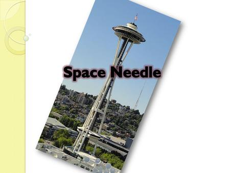 Space Needle Space Needle is a tower built in 1962 in Seattle, Washington, USA. It was build for the World's Fair in 1962. This tower is 184 m high and.