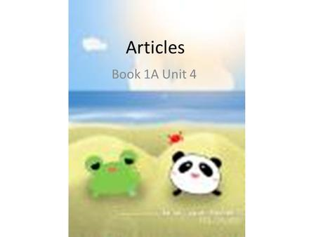 Articles Book 1A Unit 4. Little An wants to have some friends. Read the story about Little An. an.