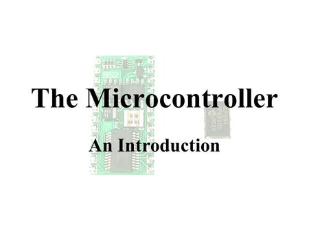 The Microcontroller An Introduction. Topics What is a Micro Categories Example Projects Test Drive a BASIC Stamp.