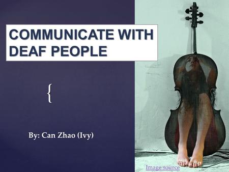 { Image source COMMUNICATE WITH DEAF PEOPLE By: Can Zhao (Ivy)