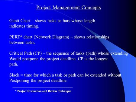 Project Management Concepts Gantt Chart – shows tasks as bars whose length indicates timing. PERT* chart (Network Diagram) – shows relationships between.