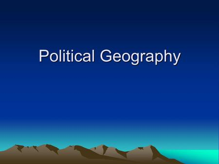 Political Geography. Nations of the World Governmental units can be described in either political or geographic terms State- an independent unit that.