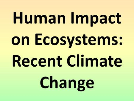 Human Impact on Ecosystems: Recent Climate Change.
