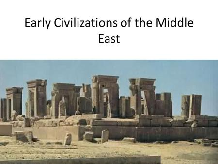 Early Civilizations of the Middle East. The Sumerians (5300-2000 B.C.)