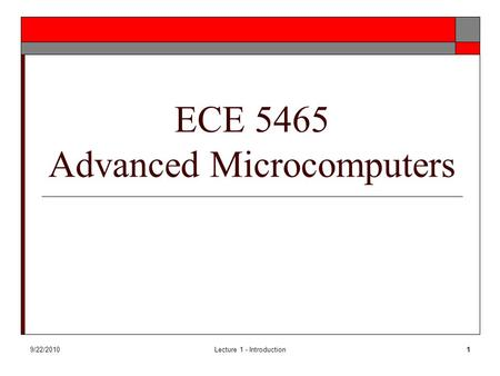 9/22/2010Lecture 1 - Introduction1 ECE 5465 Advanced Microcomputers.