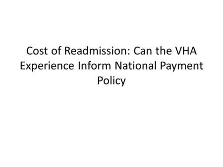 Cost of Readmission: Can the VHA Experience Inform National Payment Policy.