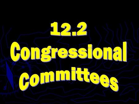 ► House & Senate both so large & business so great, they rely on a division of labor ► Much of Congress' work is done in committees.