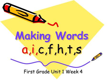 Making Words a,i,c,f,h,t,s First Grade Unit 1 Week 4.