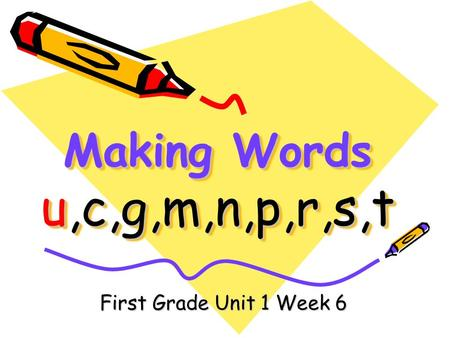 Making Words u,c,g,m,n,p,r,s,t First Grade Unit 1 Week 6.