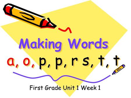 Making Words a, o, p, p, r s, t, t First Grade Unit 1 Week 1.