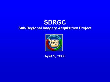 SDRGC Sub-Regional Imagery Acquisition Project April 9, 2008.