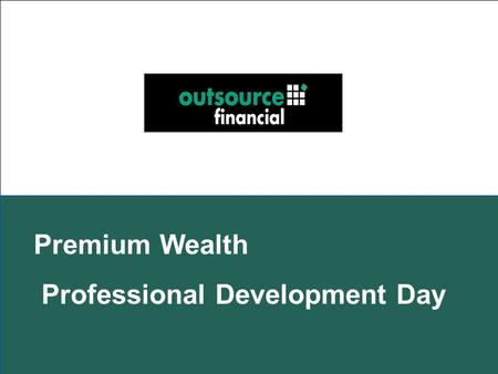 Premium Wealth Professional Development Day. WHO IS OUTSOURCE? Established as a National Aggregator, outsource financial works in partnership with Legal.