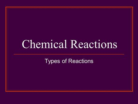 Chemical Reactions Types of Reactions. Reactions and Energy Exothermic – energy releasing rxns Explosion, burning of fuel and rusting of iron Endothermic.