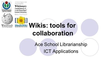 Wikis: tools for collaboration Ace School Librarianship ICT Applications.