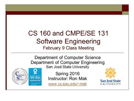 CS 160 and CMPE/SE 131 Software Engineering February 9 Class Meeting Department of Computer Science Department of Computer Engineering San José State University.