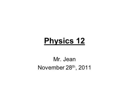 Physics 12 Mr. Jean November 28 th, 2011. The plan: Video clip of the day Finish Tesla's Lost Lightning video Results from Lab –Observations etc… –How.