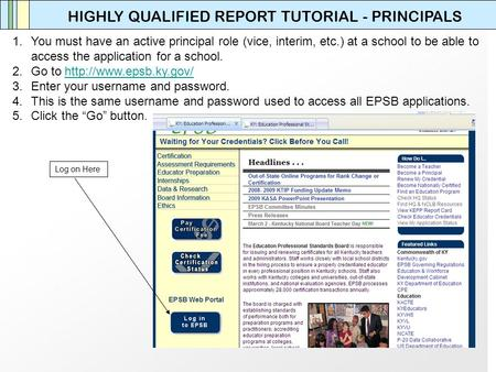 HIGHLY QUALIFIED REPORT TUTORIAL - PRINCIPALS 1.You must have an active principal role (vice, interim, etc.) at a school to be able to access the application.