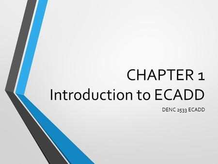 CHAPTER 1 Introduction to ECADD DENC 2533 ECADD. FIRST!!!! Visit my website at www.asyrani.com and choose Teaching TAB and click at the ECADD subjectwww.asyrani.com.