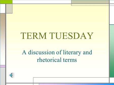 TERM TUESDAY A discussion of literary and rhetorical terms.