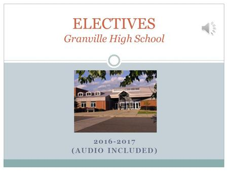 2016-2017 (AUDIO INCLUDED) ELECTIVES Granville High School.