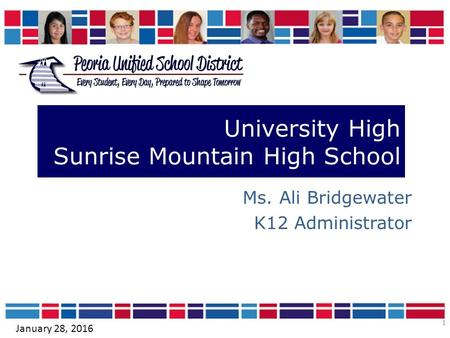 1 University High Sunrise Mountain High School Ms. Ali Bridgewater K12 Administrator January 28, 2016.