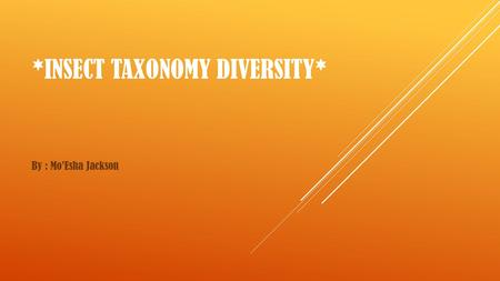 *INSECT TAXONOMY DIVERSITY* By : Mo'Esha Jackson.
