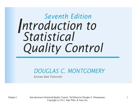 Chapter 11Introduction to Statistical Quality Control, 7th Edition by Douglas C. Montgomery. Copyright (c) 2012 John Wiley & Sons, Inc.